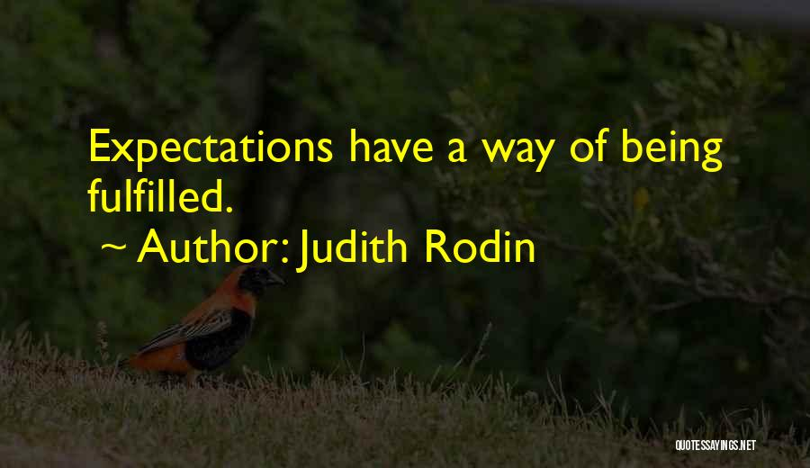 Expectations Fulfilled Quotes By Judith Rodin