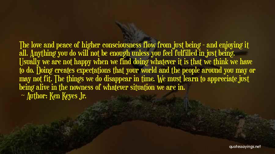 Expectations Fulfilled Quotes By Ken Keyes Jr.
