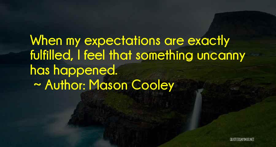 Expectations Fulfilled Quotes By Mason Cooley
