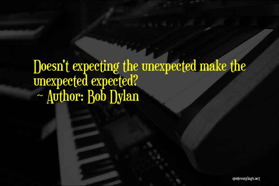 Expected Unexpected Quotes By Bob Dylan