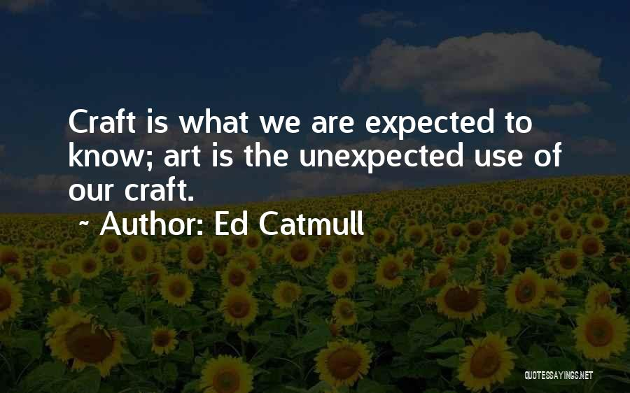 Expected Unexpected Quotes By Ed Catmull