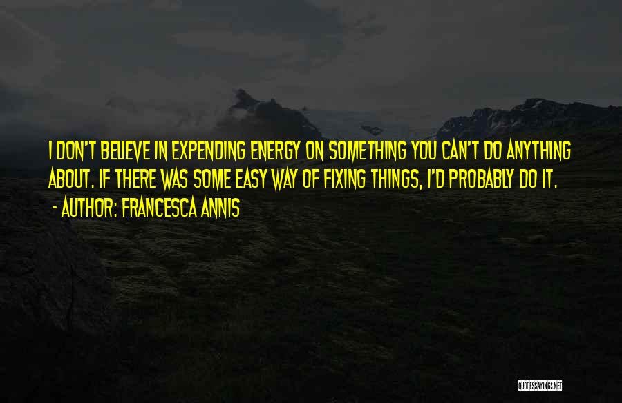 Expending Energy Quotes By Francesca Annis