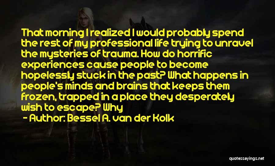 Experiences In Life Quotes By Bessel A. Van Der Kolk