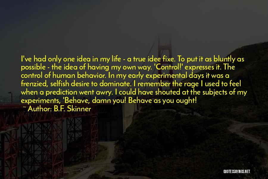 Experimental Life Quotes By B.F. Skinner