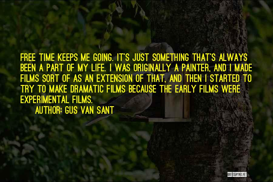 Experimental Life Quotes By Gus Van Sant