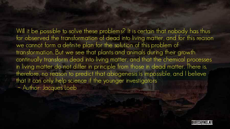 Experimental Life Quotes By Jacques Loeb