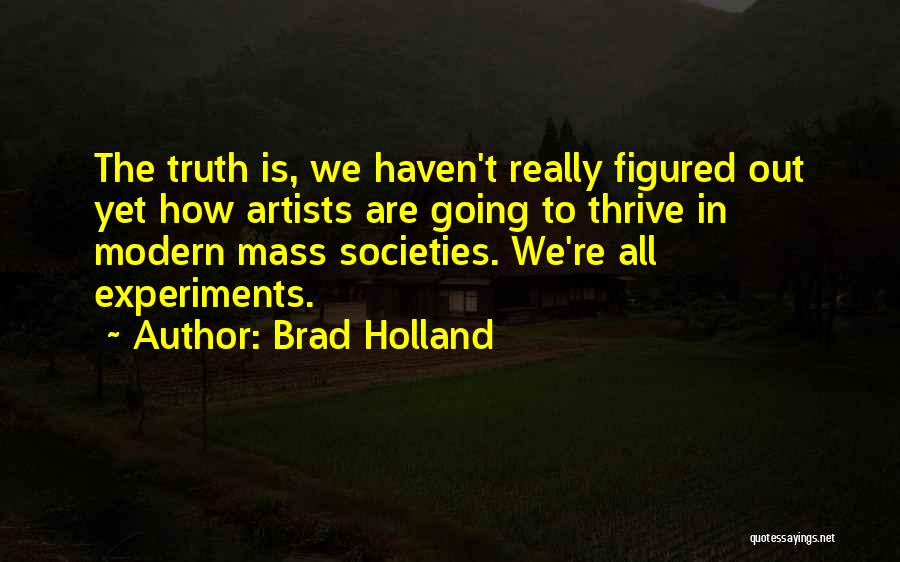 Experiments With Truth Quotes By Brad Holland