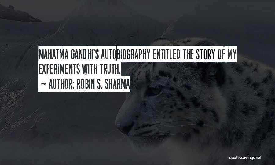 Experiments With Truth Quotes By Robin S. Sharma