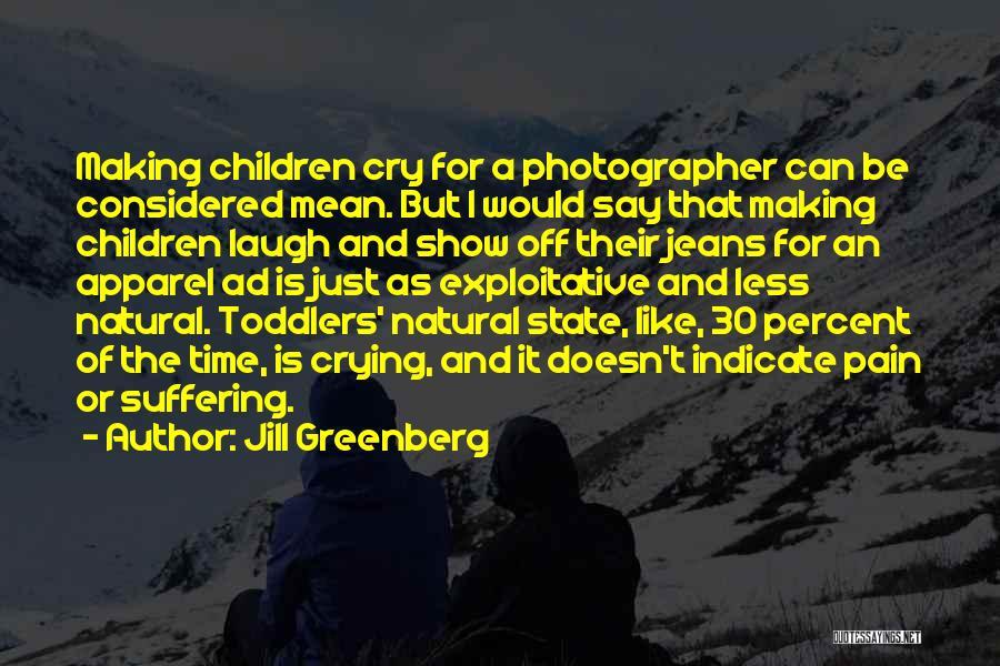 Exploitative Quotes By Jill Greenberg