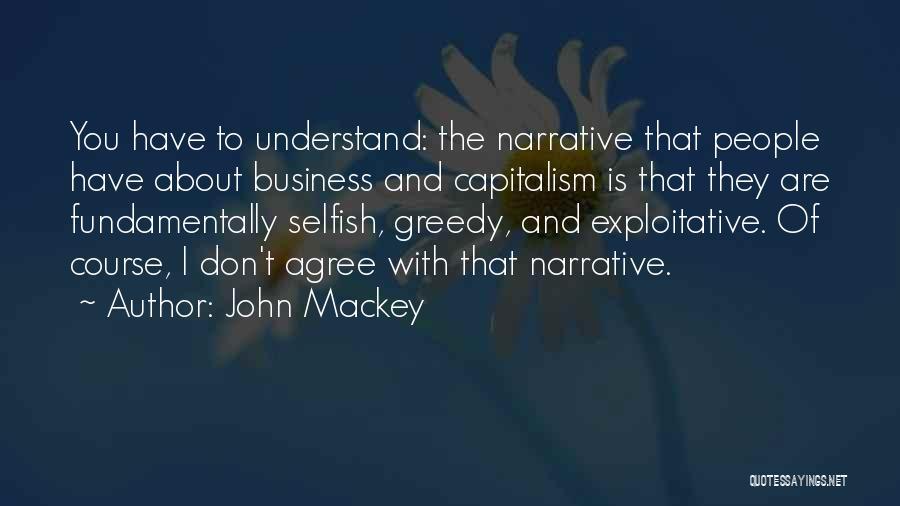 Exploitative Quotes By John Mackey
