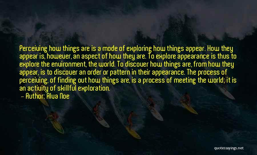 Explore The World Quotes By Alva Noe