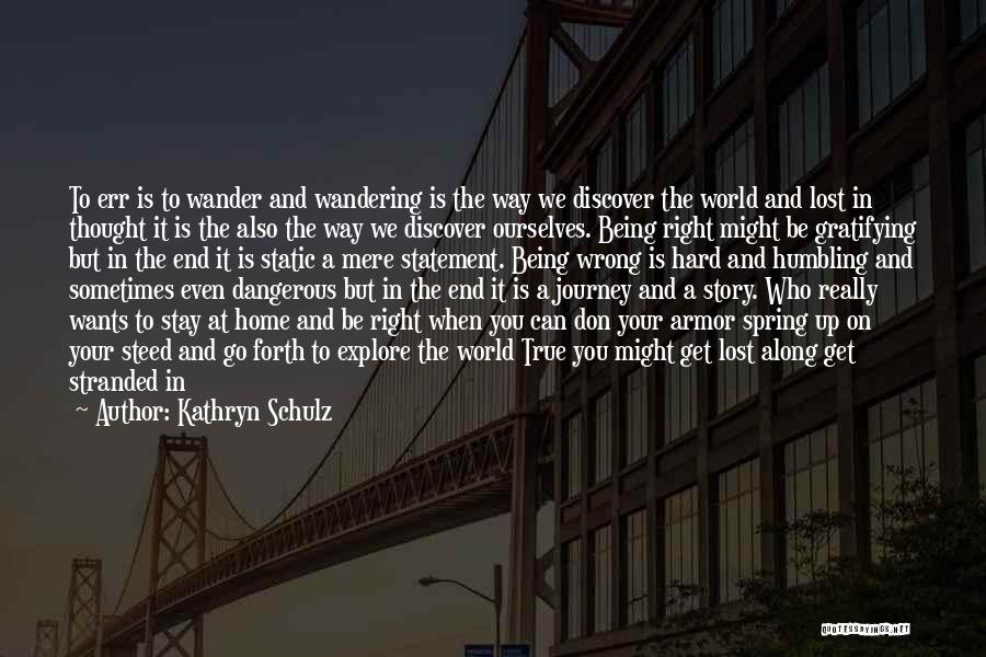 Explore The World Quotes By Kathryn Schulz