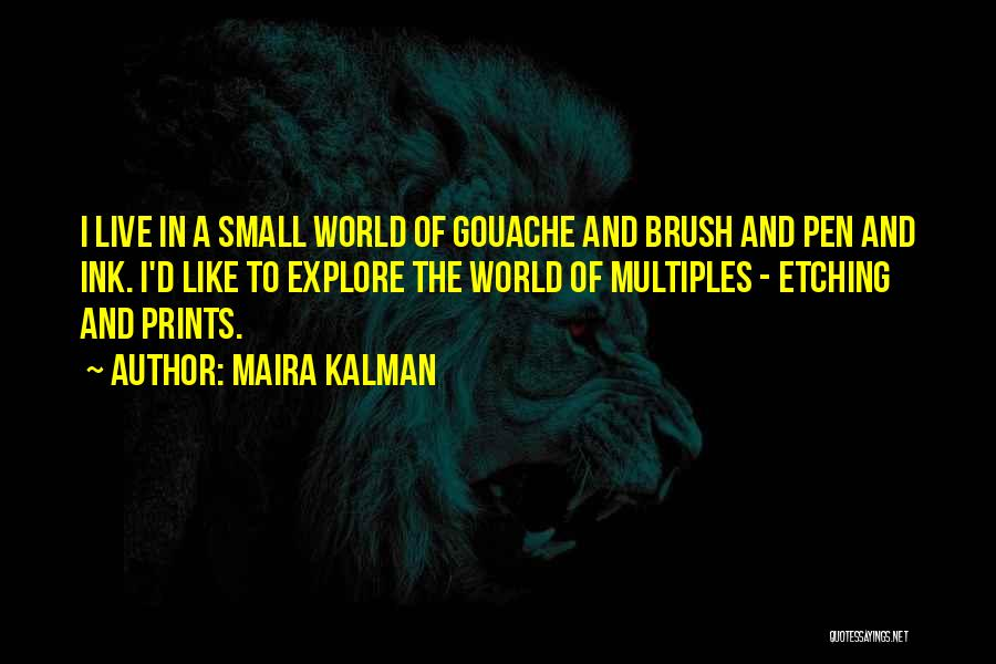 Explore The World Quotes By Maira Kalman