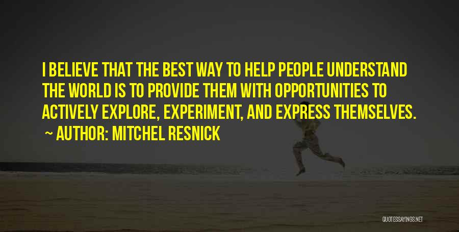 Explore The World Quotes By Mitchel Resnick