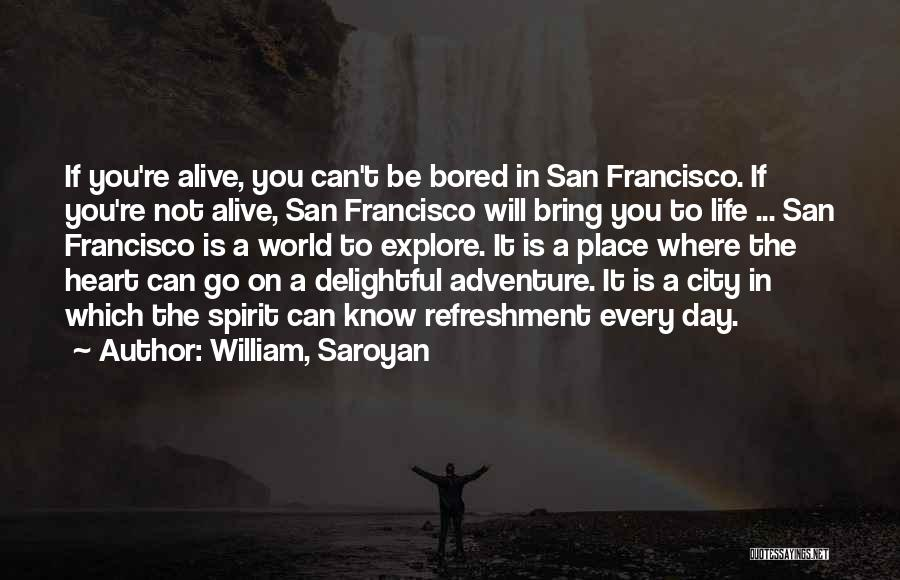 Explore The World Quotes By William, Saroyan
