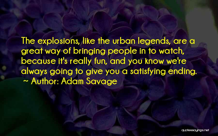 Explosions Quotes By Adam Savage