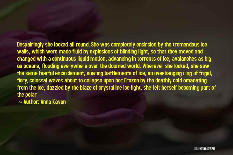 Explosions Quotes By Anna Kavan
