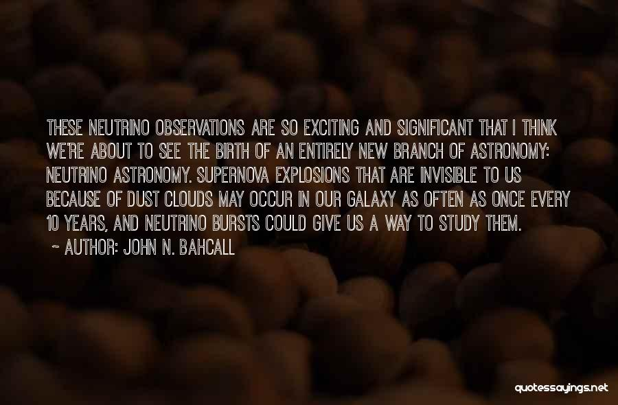 Explosions Quotes By John N. Bahcall