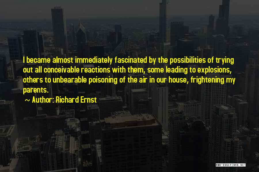 Explosions Quotes By Richard Ernst