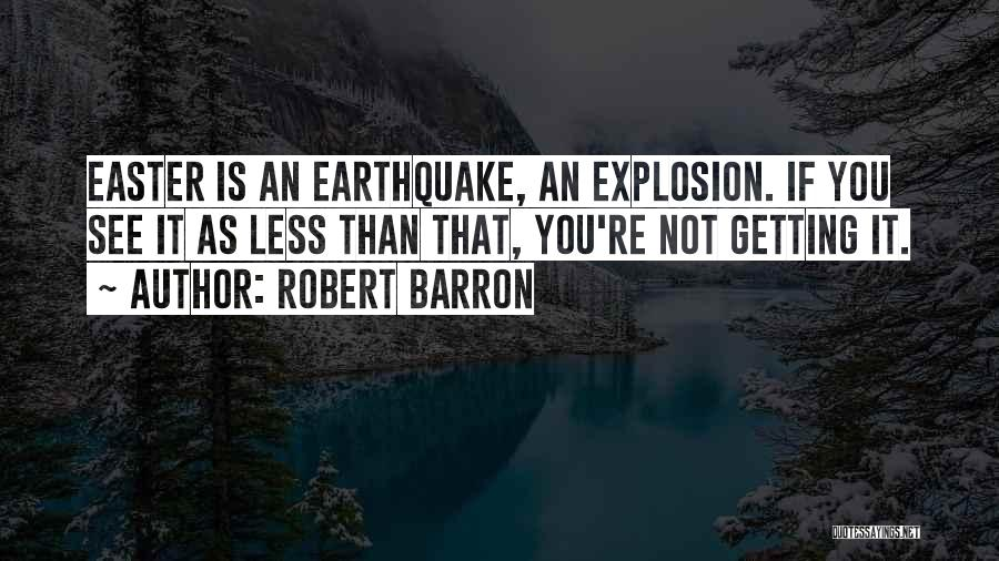 Explosions Quotes By Robert Barron
