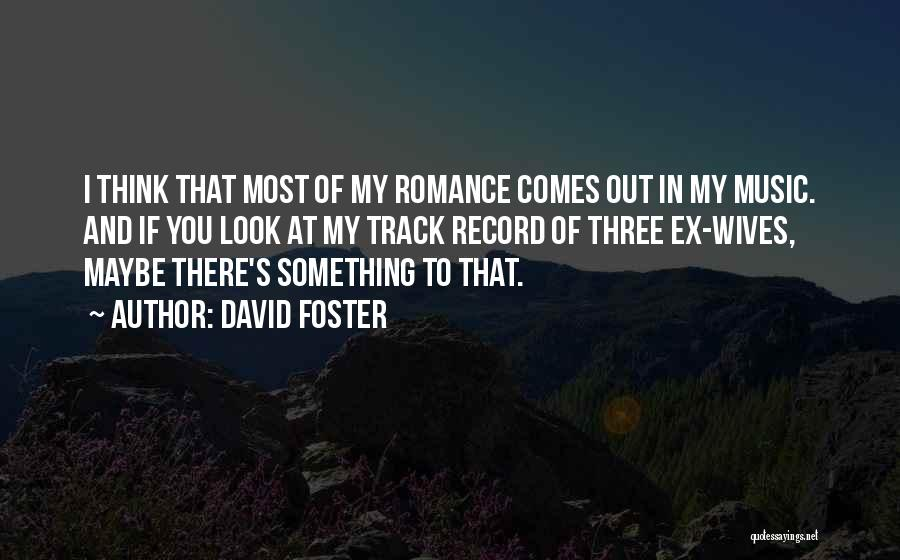 Ex's Quotes By David Foster
