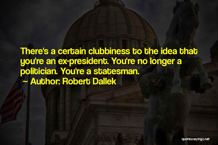 Ex's Quotes By Robert Dallek