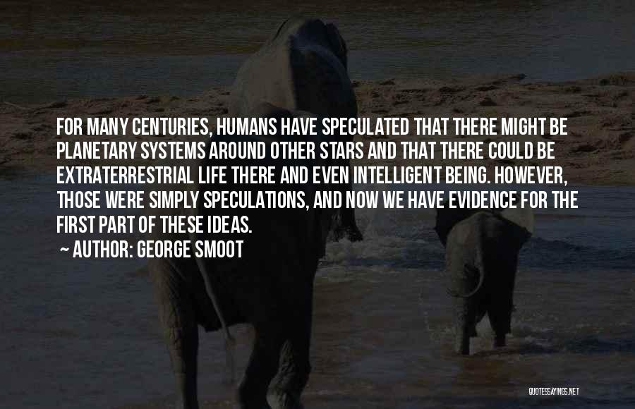 Extraterrestrial Quotes By George Smoot