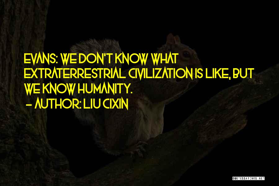 Extraterrestrial Quotes By Liu Cixin