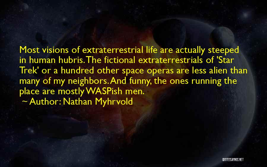 Extraterrestrial Quotes By Nathan Myhrvold