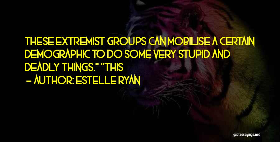 Extremist Groups Quotes By Estelle Ryan