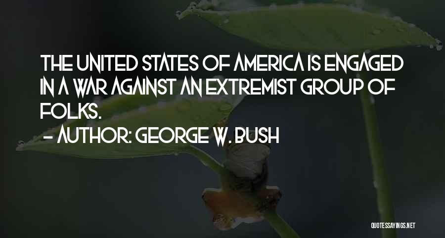 Extremist Groups Quotes By George W. Bush