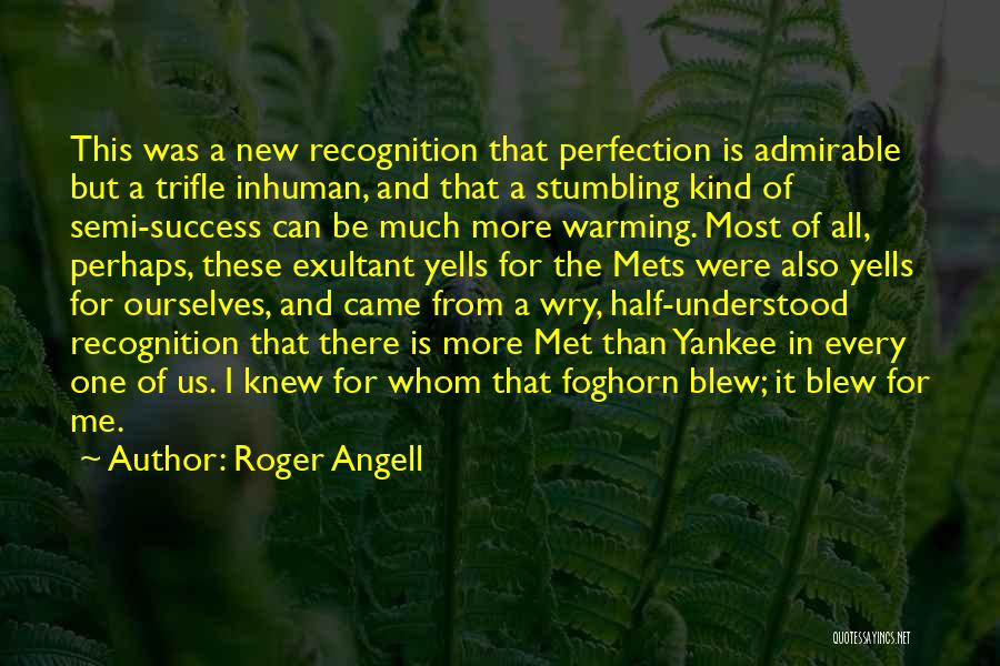 Exultant Quotes By Roger Angell