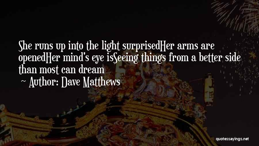 Eye Dream Quotes By Dave Matthews