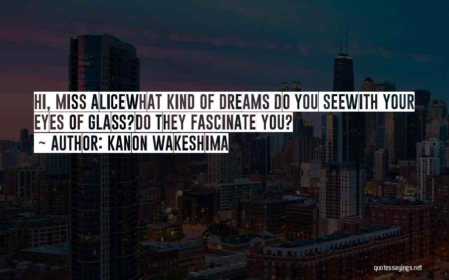 Eye Dream Quotes By Kanon Wakeshima