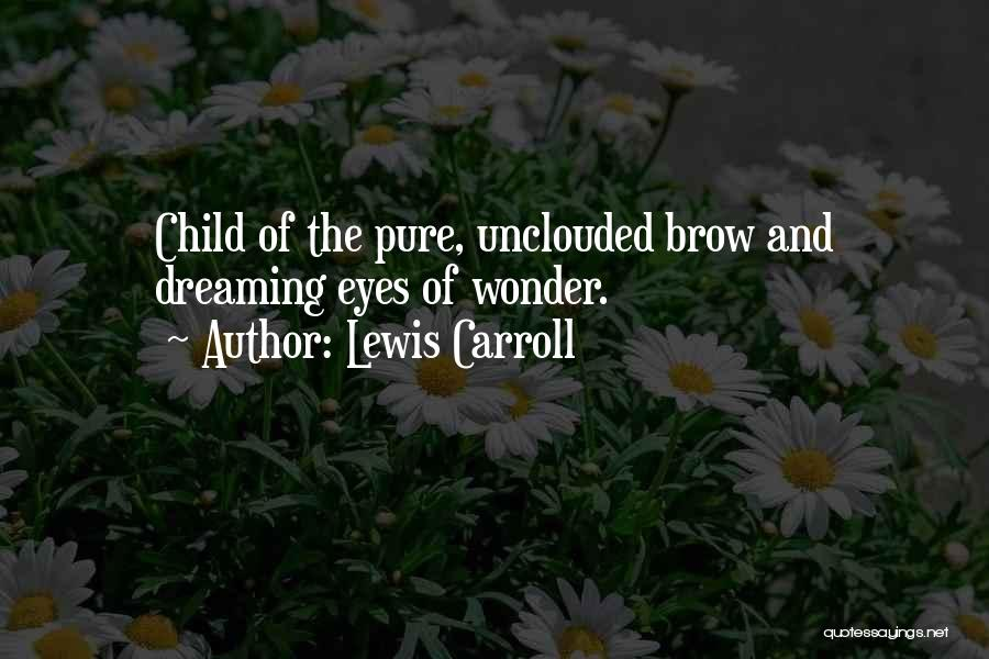 Eye Dream Quotes By Lewis Carroll
