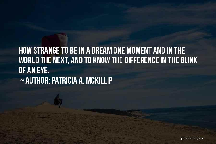 Eye Dream Quotes By Patricia A. McKillip