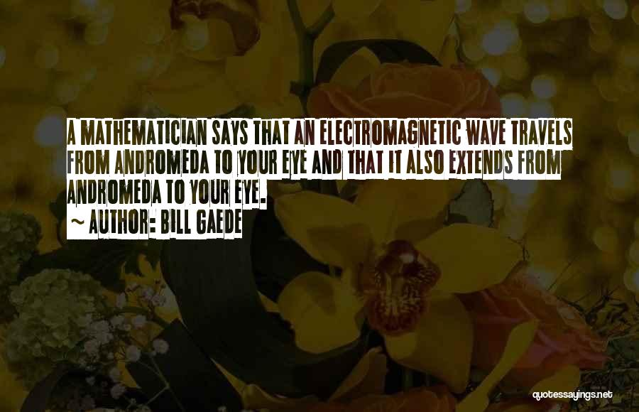 Eye Quotes By Bill Gaede