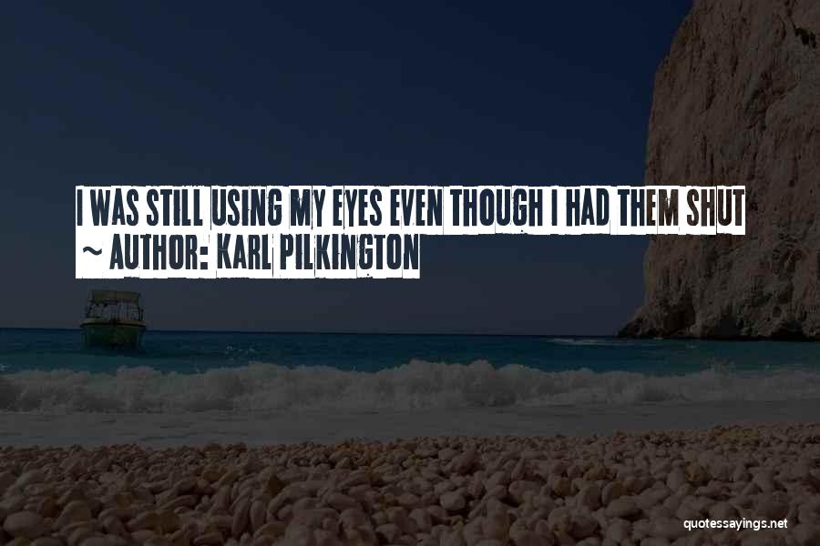 Eye Quotes By Karl Pilkington