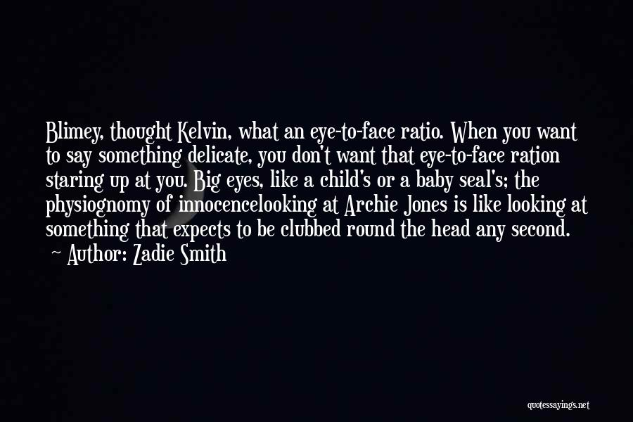 Eyes Say Something Quotes By Zadie Smith