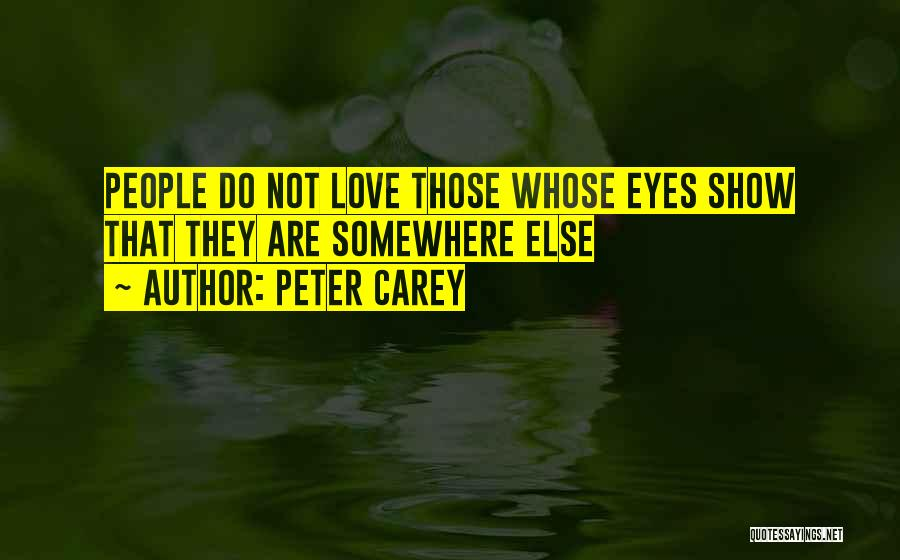 Eyes Show Love Quotes By Peter Carey