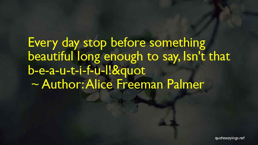 F.a.k.e Quotes By Alice Freeman Palmer