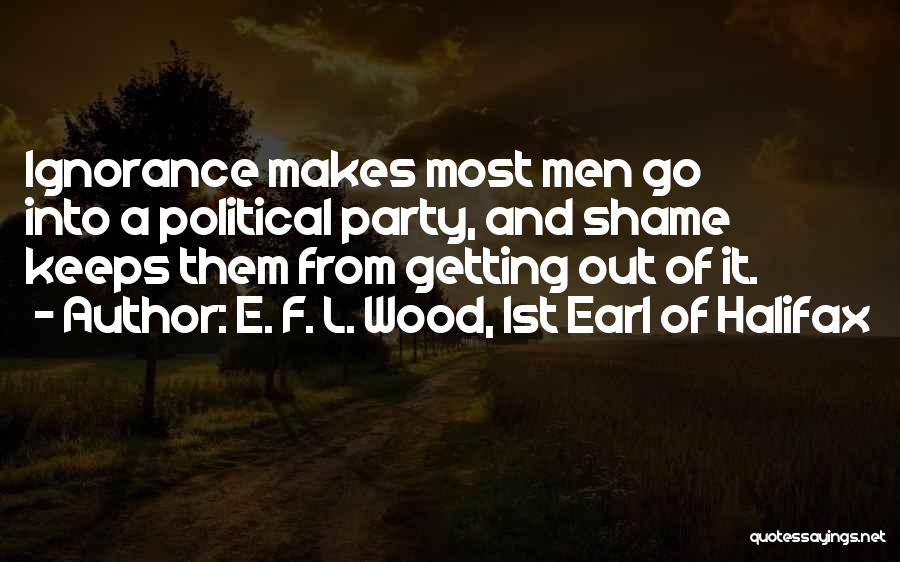 F.a.k.e Quotes By E. F. L. Wood, 1st Earl Of Halifax