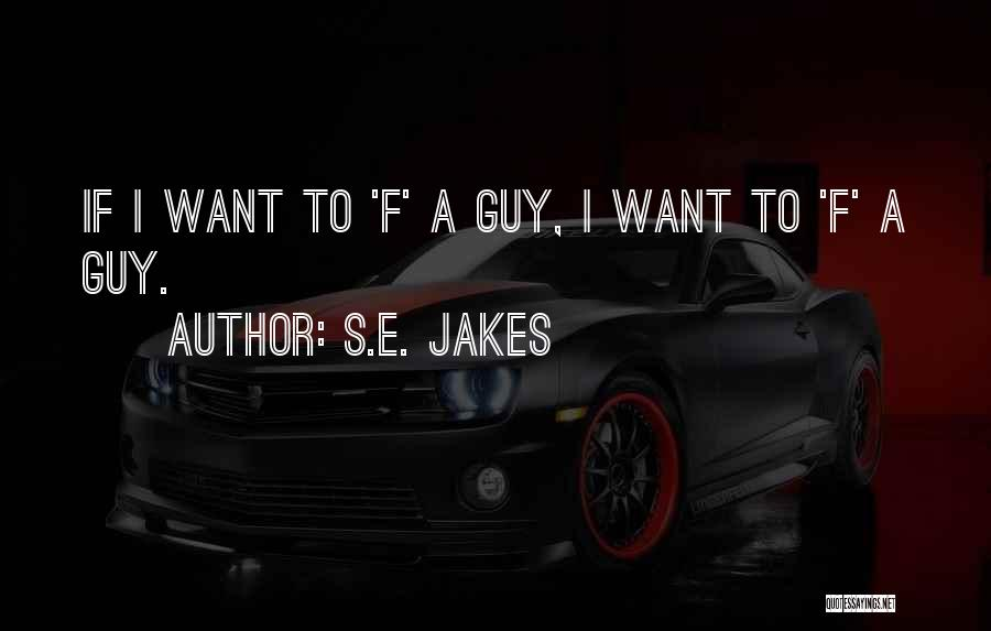 F.a.k.e Quotes By S.E. Jakes