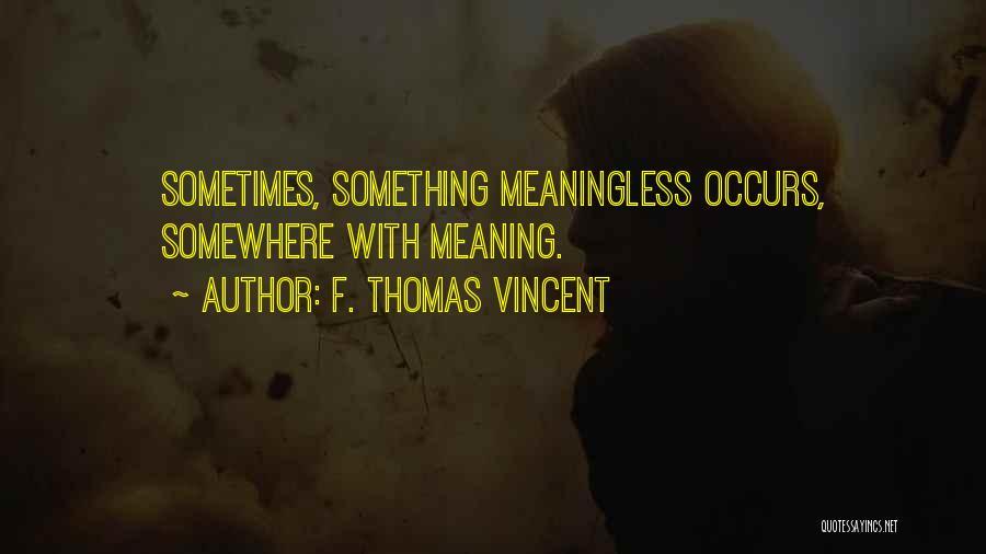 F. Thomas Vincent Quotes 569492