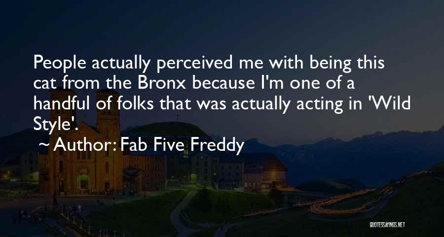 Fab Five Freddy Quotes 797060