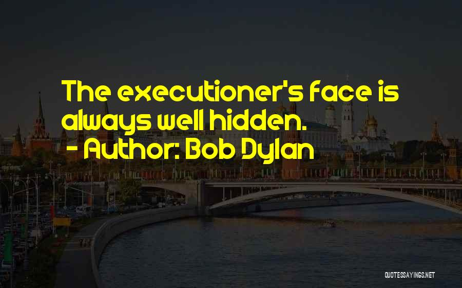 Face Hidden Quotes By Bob Dylan