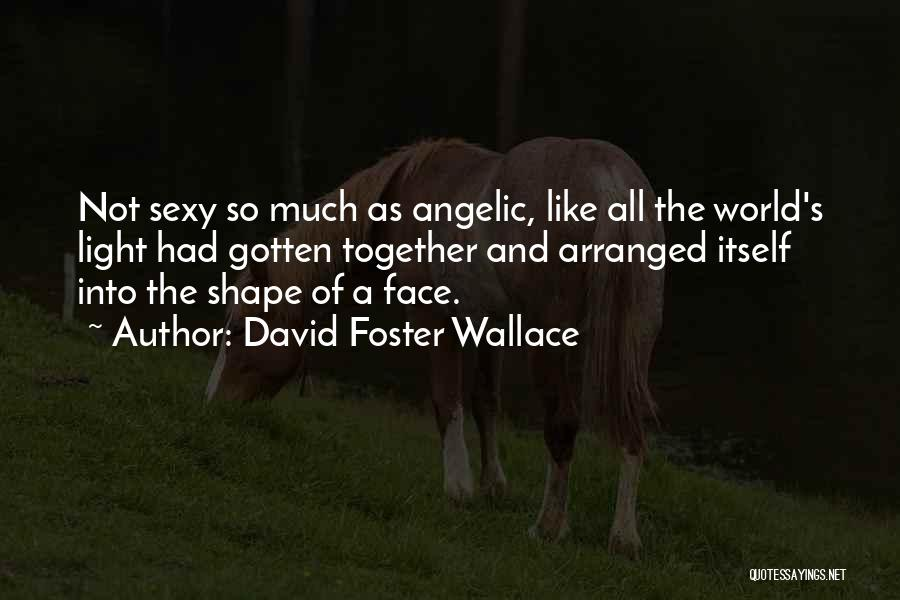 Face Shape Quotes By David Foster Wallace