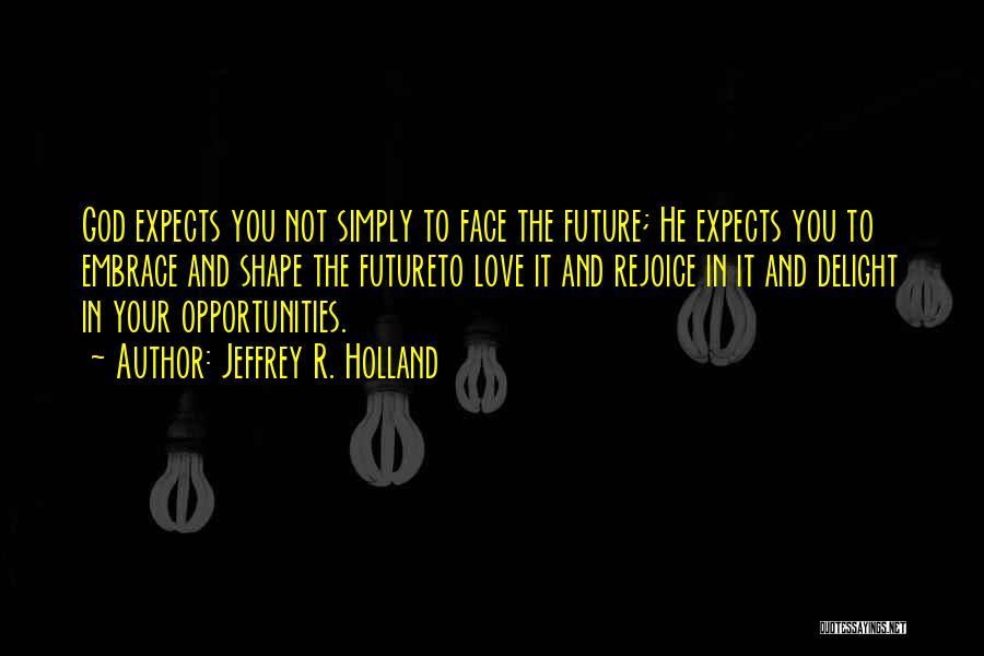 Face Shape Quotes By Jeffrey R. Holland