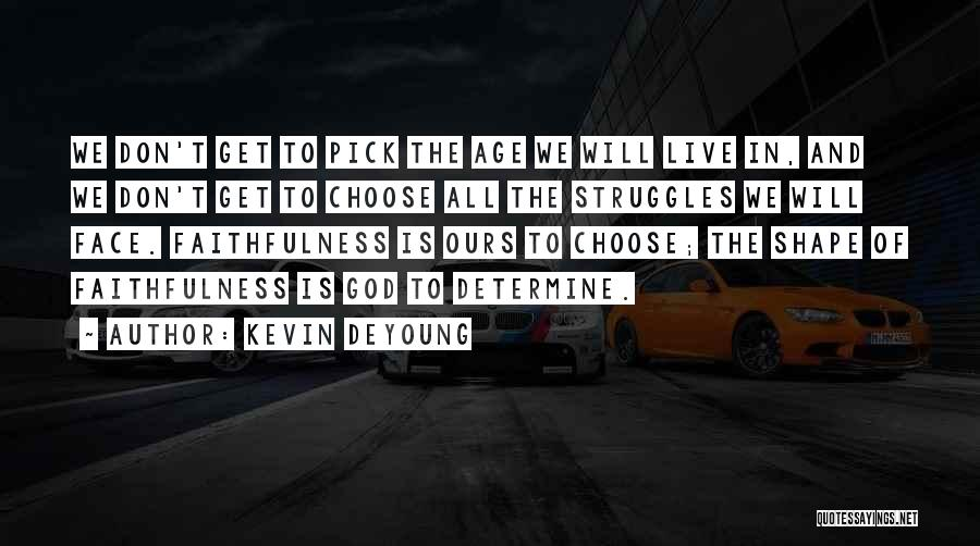 Face Shape Quotes By Kevin DeYoung