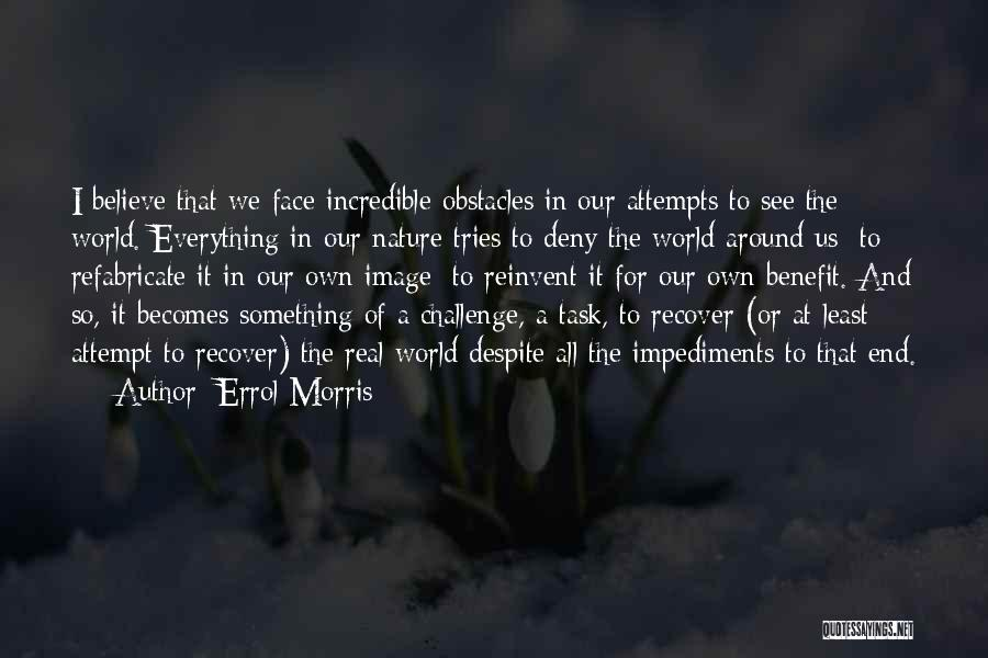 Face The Real World Quotes By Errol Morris